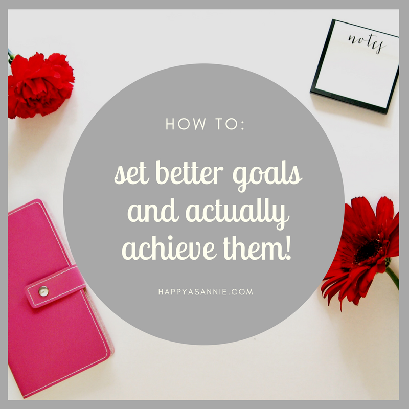 How to Set Better Goals and Actually Achieve Them