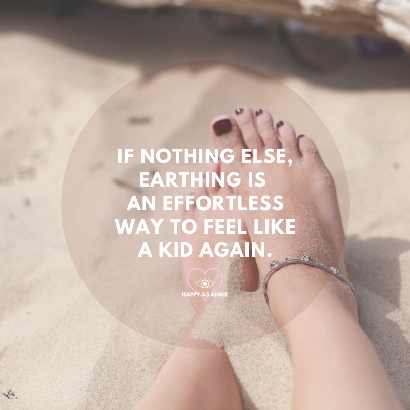 If nothing else, earthing is an effortless way to feel like a kid again. Happy As Annie | 5 Easy Ways to Spend More Time in Nature