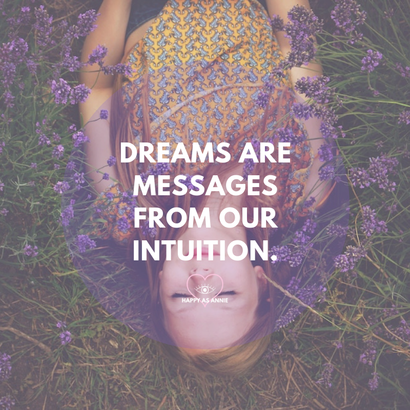 Dreams are messages from our intuition. Happy As Annie | 10 Way to Start Living Intuitively Right Now