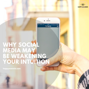 Happy As Annie | Why Social Media may be Weakening Your Intuition