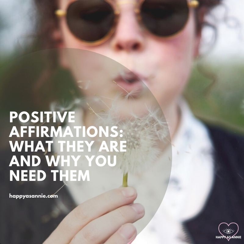 Happy As Annie | Positive Affirmations: What They Are and Why You Need Them