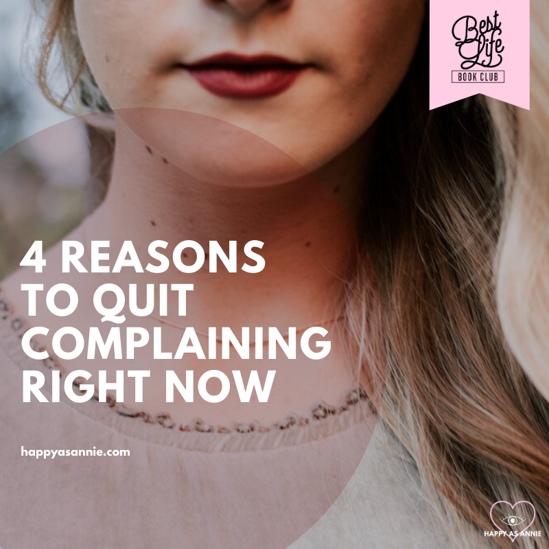 4 Reasons to Quit Complaining Right Now | Happy As Annie. In Big Magic, the April pick for Best Life Book Club, author Elizabeth Gilbert gives four reasons why we should complaining if we want to live a purposeful, authentic, and creative life. #bookclub #creativeliving #positivemindset #positiveattitude #highvibes #lawofattraction #creativegenius #abundance