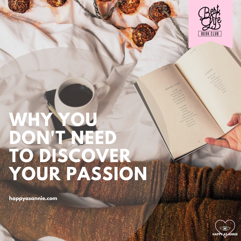 Why You Don't Need to Discover Your Passion | Happy As Annie's book club, Best Life Book Club, reads Big Magic by Elizabeth Gilbert