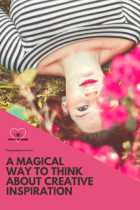 Happy As Annie | A More Magical Way to Think About Creative Inspiration