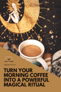 Happy As Annie | Turn Your Morning Coffee Into a Powerful Magical Ritual