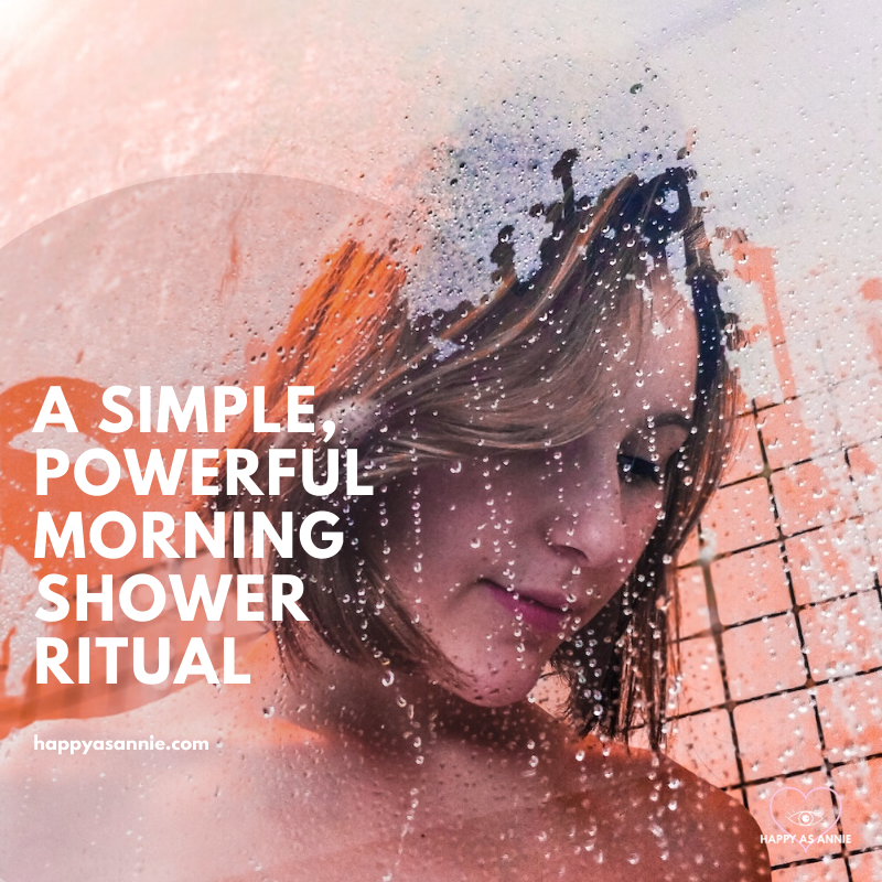 A Simple, Powerful Morning Shower Ritual | Happy As Annie