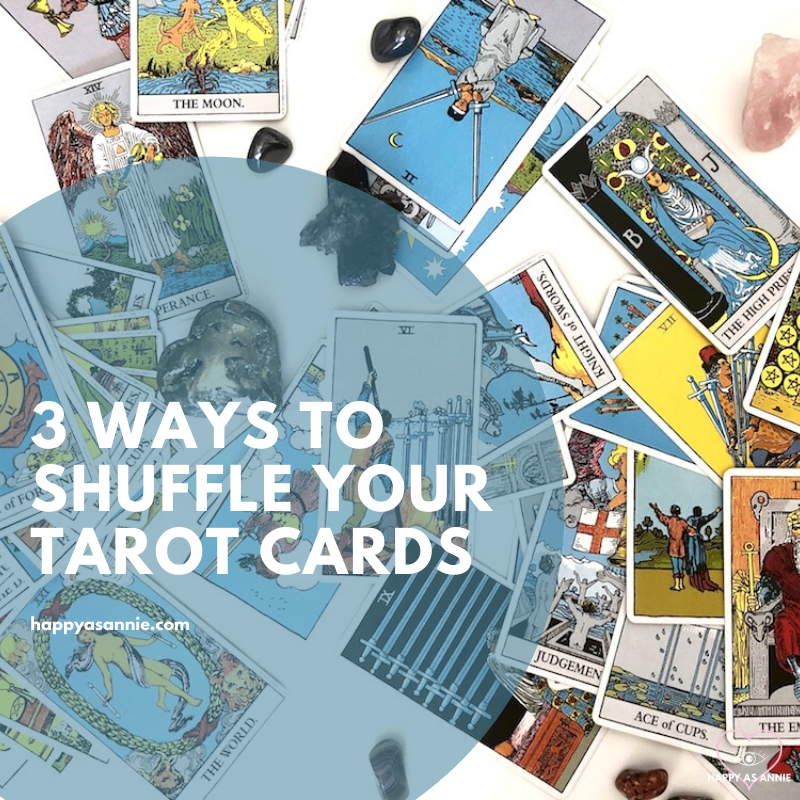 How to Shuffle Tarot Cards - Three Ways to Try Today | Happy As Annie