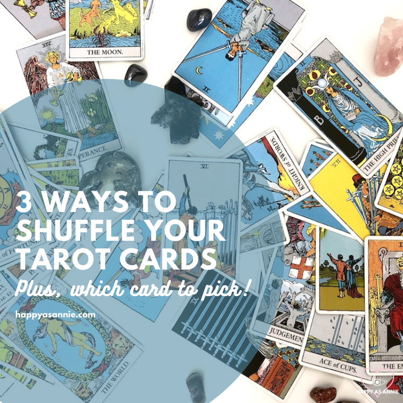 3 Ways to Shuffle You Tarot Cards. Plus, which card to pick! | Happy As Annie | Tarot Basics: How to Shuffle Tarot Cards