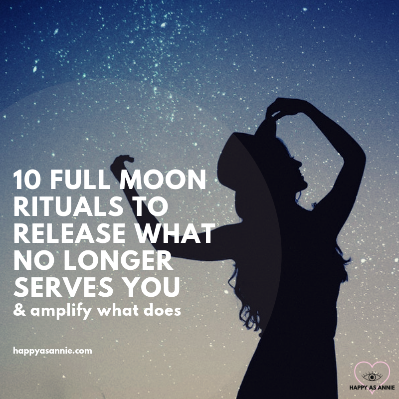 10 Full Moon Rituals to Release What No Longer Serves You (and Amplify What Does) | Happy As Annie
