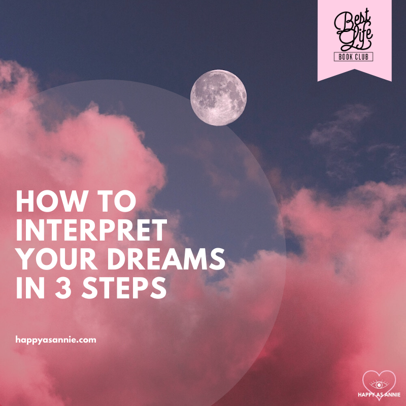 How to Interpret Your Dreams in 3 Steps | Happy As Annie | Best Life Book Club May selection is Steering by Starlight by Martha Beck, in which she explains how our intuition communicates with us through dreams.