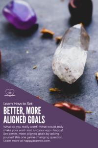 Happy As Annie | Learn How to Set Better, More Aligned Goals