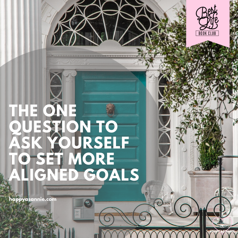 Set Better Goals: The One Question to Ask Yourself to Set More Aligned Goals | Happy As Annie | How to Set Better Goals