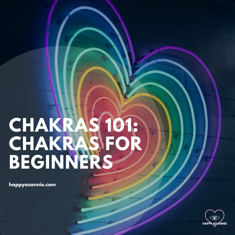 Chakras 101: Chakras for Beginners - What are chakras and why do the matter? Introduction to the seven chakras and how they regulate energy through our body. | Happy As Annie