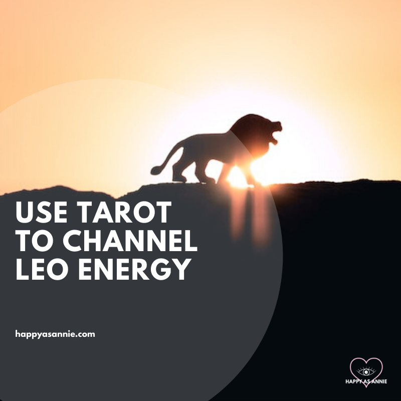 Use Tarot to Channel the Energy of Leo Season | Happy As Annie