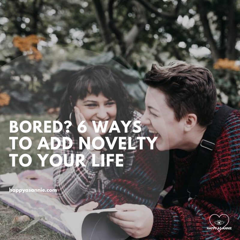 Bored in Quarantine? 6 Ways to Invite Novelty into Your Life | Happy As Annie