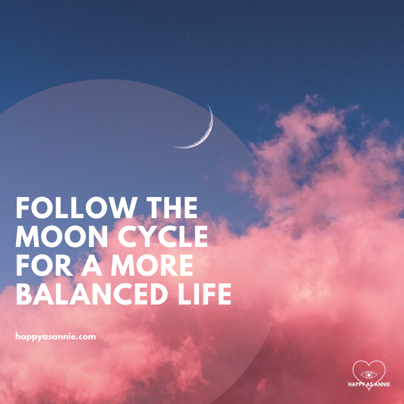 Follow the Moon Cycle for a More Balanced Life | Happy As Annie