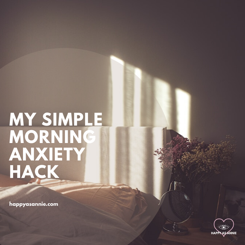 My Simple Morning Anxiety Hack | Happy As Annie. How a simple gratitude practice before getting out of bed helps me get past my morning anxiety.