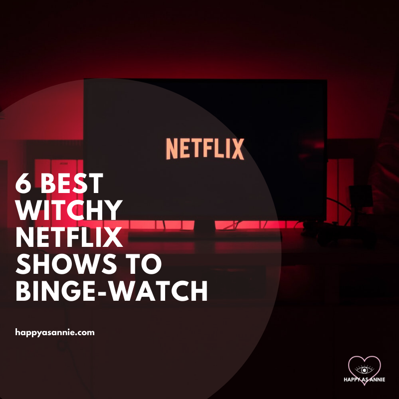 6 Best Witchy Netflix Shows to Binge-Watch this Summer | Happy As Annie