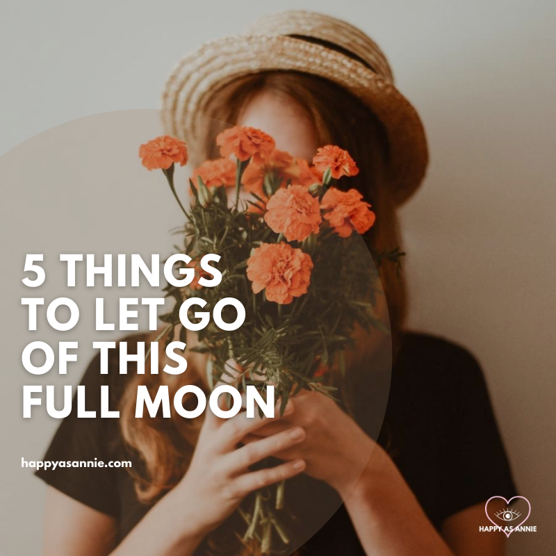 5 Things to Let Go of this Full Moon | Happy As Annie