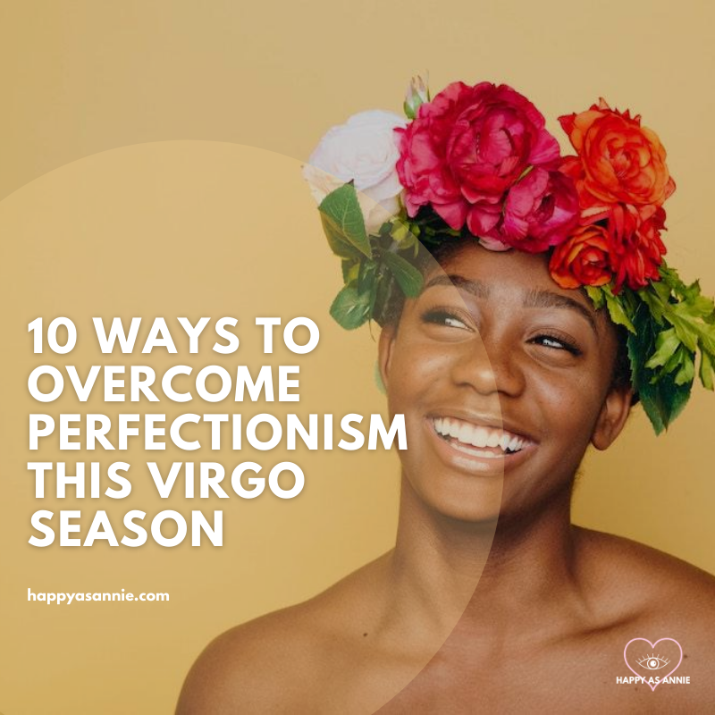 10 Ways to Overcome Perfectionism this Virgo Season | Happy As Annie | Embrace Imperfection this Virgo Season