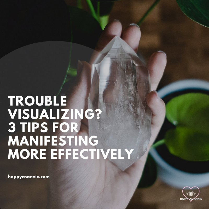 Are you visualizing correctly? Having trouble with visualizations? 3 tips for manifesting more effectively | Happy As Annie