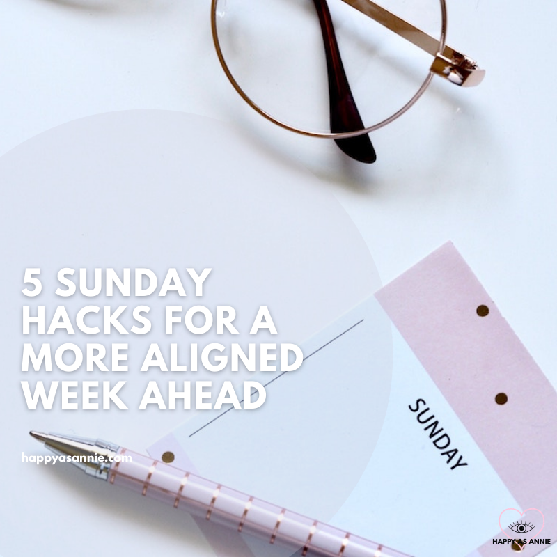 5 Sunday Hacks for a More Aligned Week Ahead | Happy As Annie | How to fight the Sunday Scaries with these 5 Easy Sunday Hacks