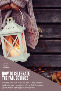 Happy As Annie | How to Celebrate the Fall Equinox, Autumn Equinox, and Mabon. To celebrate the Fall or Autumn Equinox is to celebrate transitions and thanksgiving. In this post, I'll tell you a little more about the spiritual significance of the Fall Equinox. I'll also give you nine simple and fun ways to take a moment to honor the Fall Equinox this year. #Mabon #AutumnEquinox #FallEquinox
