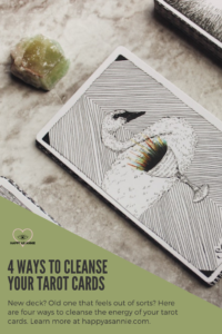 Happy As Annie | 4 Ways to Cleanse Tarot Cards. Four ways to cleanse the energy of your tarot cards, whether it's a new deck or an old one you don't seem to be connecting with lately. Select one or mix and match as you please. #tarotcards #tarotdeck #cleanseenergy #cleansetarotcards