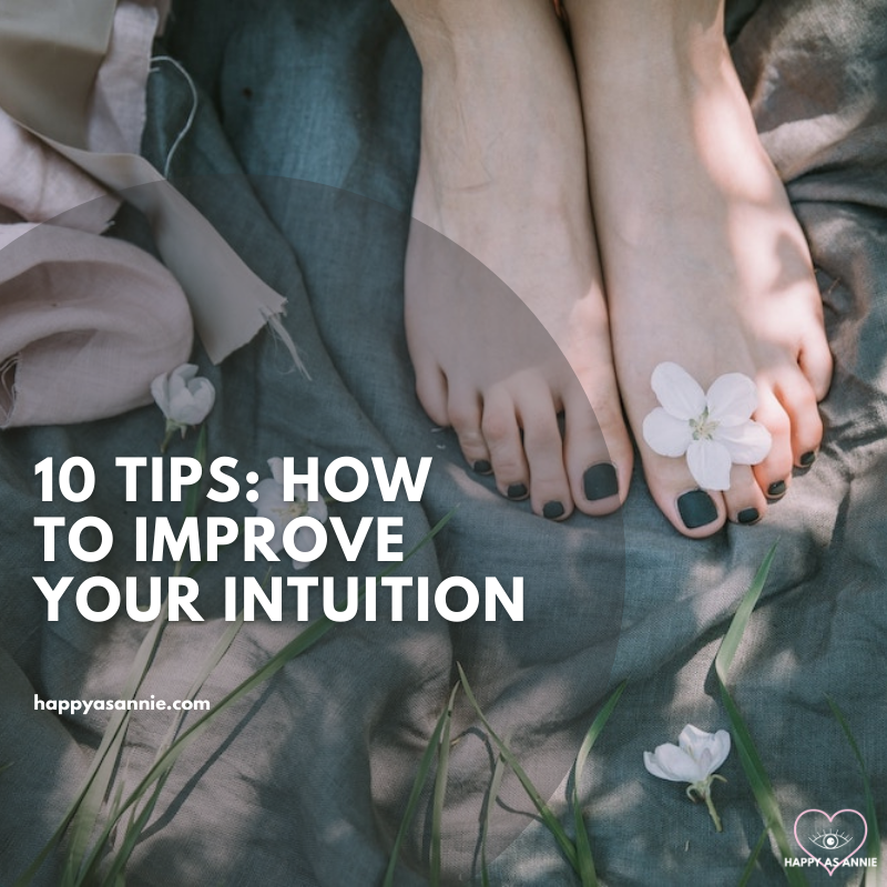 10 Tips for How to Improve Your Intuition | Happy As Annie. How to listen to your intuition. Strengthen your intuition and live a more aligned, authentic life.
