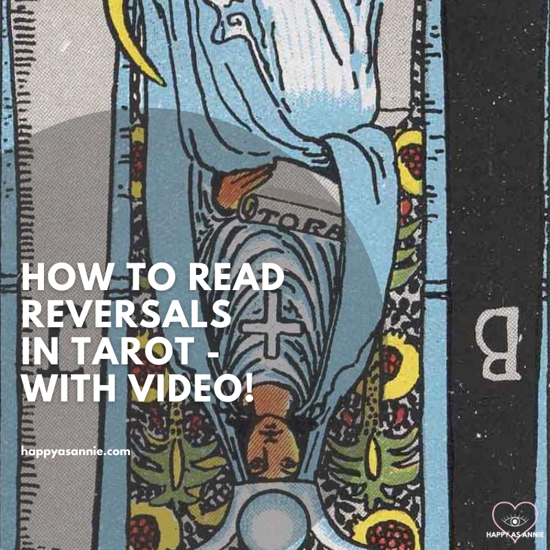 How to Read Reversals in Tarot - with Video! | Happy As Annie. 4 Ways to Interpret Tarot Reversals