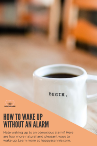 Happy As Annie | How to Wake Up Without an Alarm - 4 Ways! Hate waking up to an obnoxious alarm? Here are four more natural and more pleasant ways to wake up at a reasonable time in the morning. #morningroutine #wakeup #bettersleep