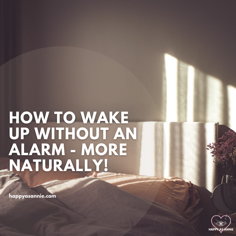 How to Wake Up Without an Alarm - More Naturally! | Happy As Annie