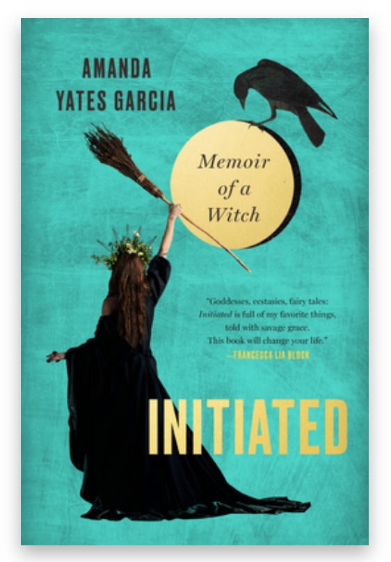 Initiated: Memoir of a Witch by Amanda Yates Garcia on The Ultimate Witchy Gift Guide by Happy As Annie