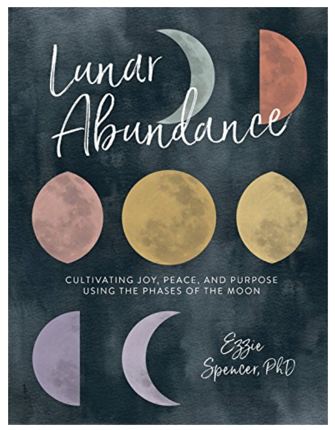Lunar Abundance: Cultivating Joy, Peace, and Purpose Using the Phases of the Moon  by Ezzie Spencer on The Ultimate Witchy Gift Guide by Happy As Annie
