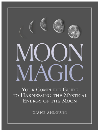 Book cover of Moon Magic: Your Complete Guide to Harnessing the Mystical Energy of the Moon by Diane Ahlquist. Intrigued by the moon phases? Books like Ahlquist's discuss the historical, spiritual, and magical significance of the lunar cycle and guide us on how to work with the moon with spells and rituals.