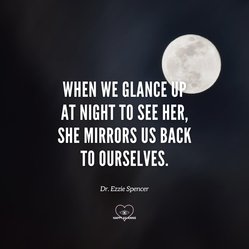 """When we glance up at night to see her, she mirrors us back to ourselves."" Quote from Lunar Abundance by Ezzie Spencer 