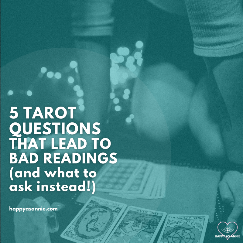 5 Tarot Questions that Lead to Bad Readings (and what to ask instead!) | Happy As Annie