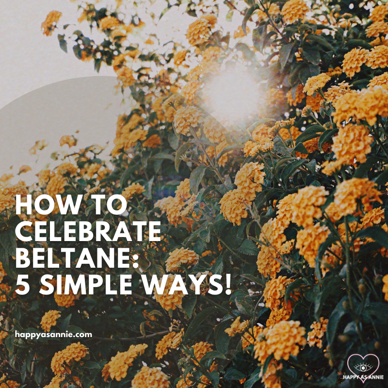 How to Celebrate Beltane: 5 Easy Ways! | Happy As Annie
